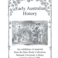 Early Australian history: an exhibition of material from the Rare Book Collection, Monash University Library, 6 April - 30 June 2000