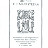 Outside the main stream: an exhibition of private press books from the Rare Book Collection, Monash University Library, 19 October 2000 to 28 February 2001