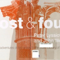 Lost & found : Peter Lyssiotis and John Wolseley :  the adventures of two artists in the State Library of Victoria.
